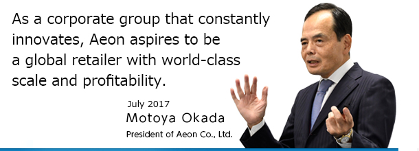 "Aiming to become Asia's No.1 ""Super-Regional Retailer"" rooted in our ""Customer-first"" philosophy July. 2017 Motoya Okada President of Aeon Co., Ltd."