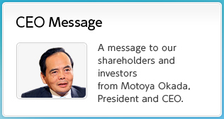 Management Policies A message to our shareholders and investors from Motoya Okada, President and CEO.