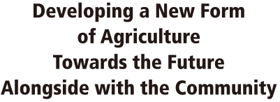Developing a New Form of Agriculture Towards the Future Alongside with the Community