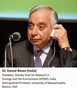Dr. Kamal Bawa (India)             President, Ashoka Trust for Research in Ecology and the Environment (ATREE), India             Distinguished Professor, University of Massachusetts, Boston, USA