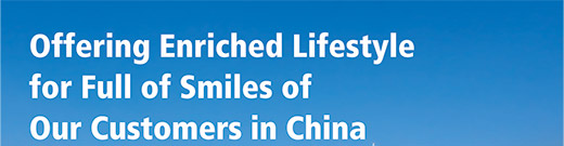 Offering Enriched Lifestyle for Full of Smiles of Our Customers in China